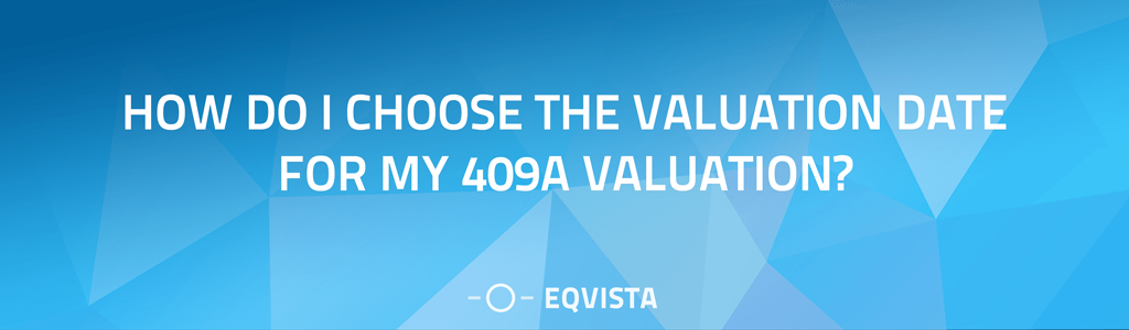 choose 409a Valuation Date