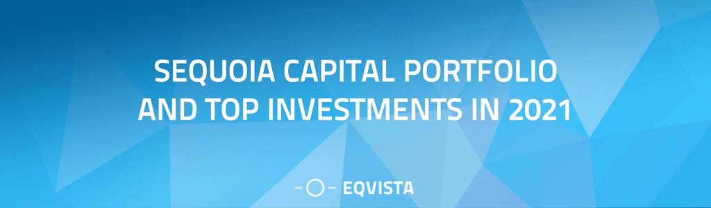 Sequoia Capital Portfolio and Top Investments in 2021